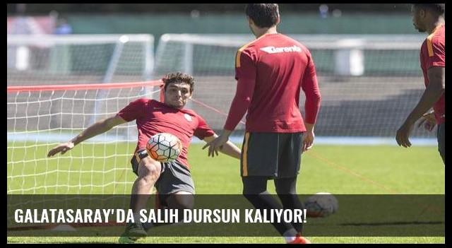 Galatasaray'da Salih Dursun kalıyor!