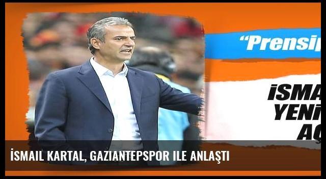 İsmail Kartal, Gaziantepspor ile anlaştı