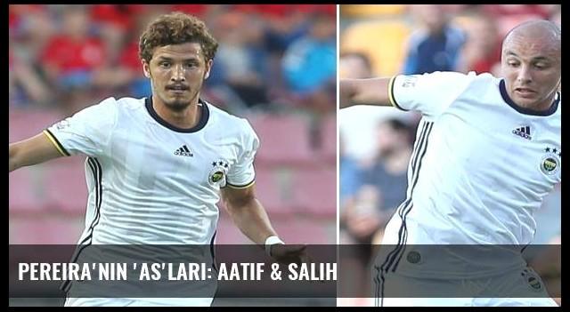 Pereira'nın 'as'ları: Aatif & Salih
