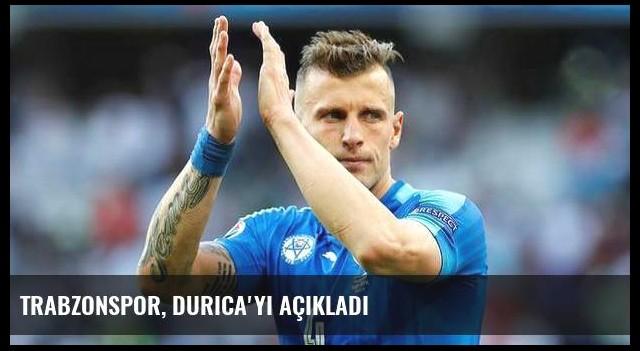 Trabzonspor, Durica'yı açıkladı