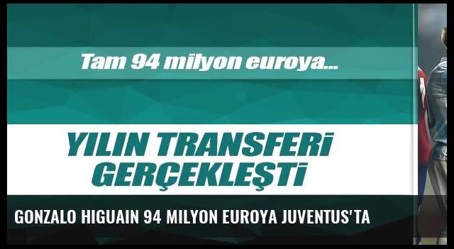 Gonzalo Higuain 94 milyon euroya Juventus'ta
