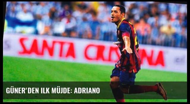 Güner'den ilk müjde: Adriano