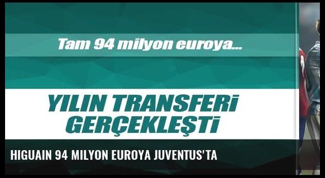 Higuain 94 milyon euroya Juventus'ta