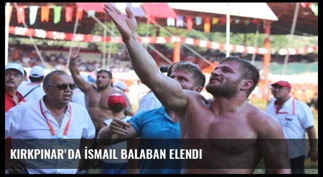 Kırkpınar'da İsmail Balaban elendi