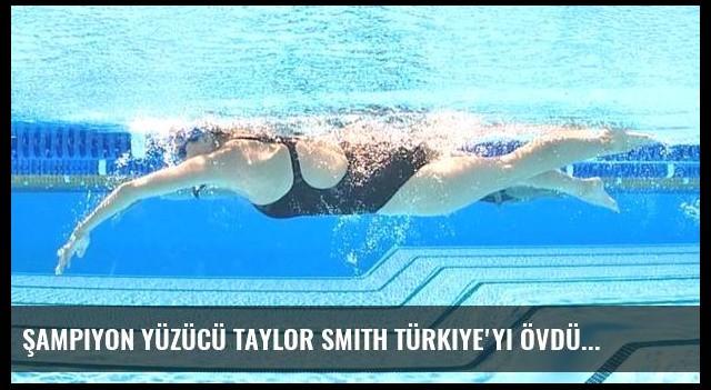 Şampiyon yüzücü Taylor Smith Türkiye'yi övdü