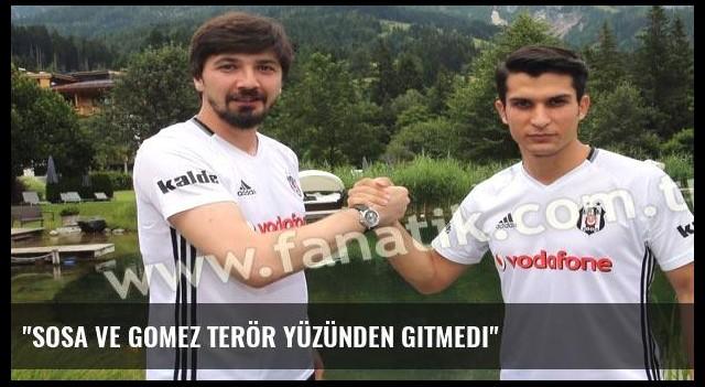 'Sosa ve Gomez terör yüzünden gitmedi'