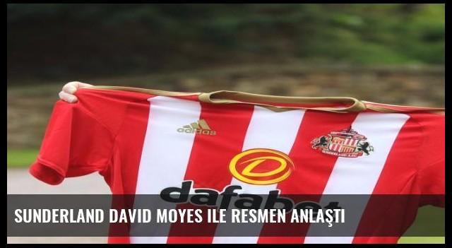 Sunderland David Moyes ile resmen anlaştı