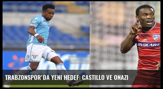 Trabzonspor'da yeni hedef: Castillo ve Onazi