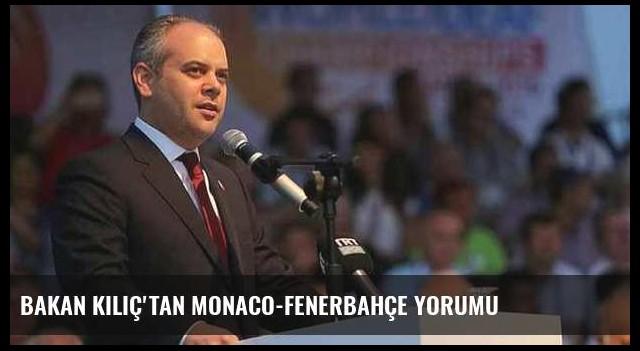 Bakan Kılıç'tan Monaco-Fenerbahçe yorumu