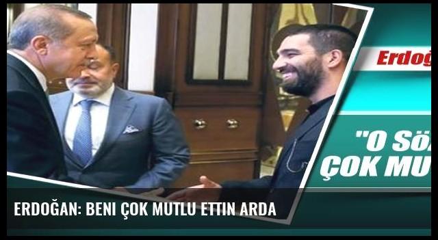 Erdoğan: Beni çok mutlu ettin Arda