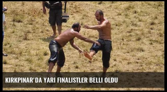 Kırkpınar'da yarı finalistler belli oldu