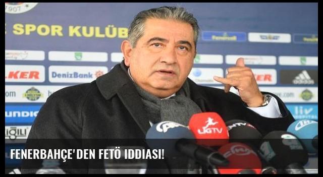 Fenerbahçe'den FETÖ iddiası!