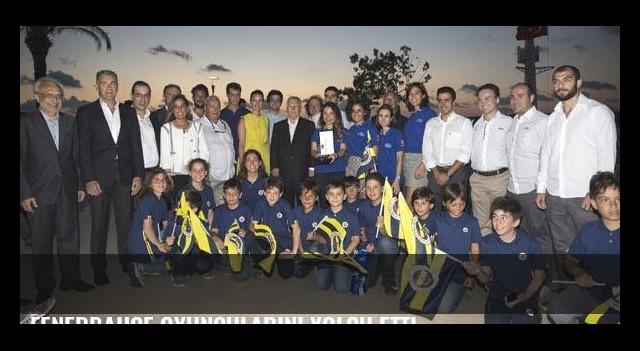 Fenerbahçe oyuncularını yolcu etti