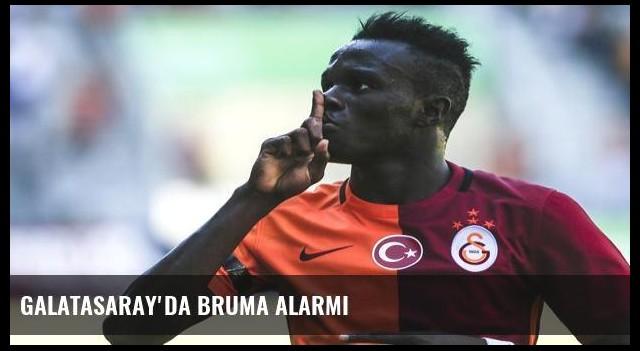 Galatasaray'da Bruma alarmı