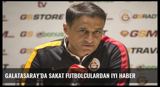 Galatasaray'da sakat futbolculardan iyi haber