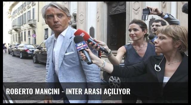 Roberto Mancini - Inter arası açılıyor