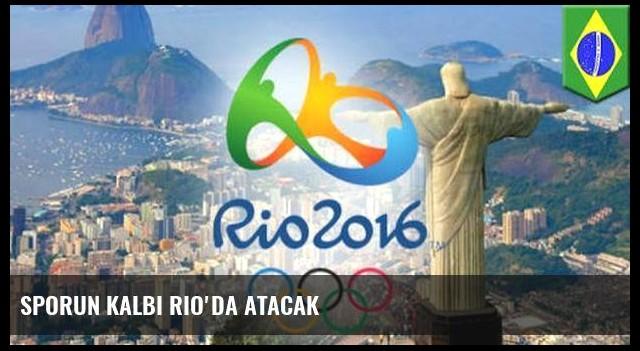 Sporun kalbi Rio'da atacak