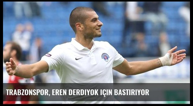 Trabzonspor, Eren Derdiyok için bastırıyor