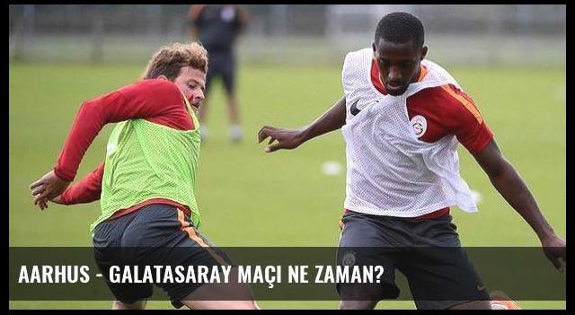 Aarhus - Galatasaray maçı ne zaman?
