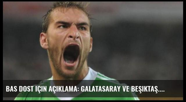 Bas Dost için açıklama: Galatasaray ve Beşiktaş...
