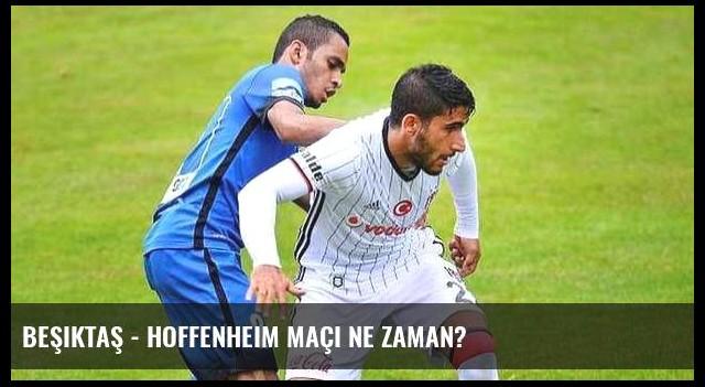 Beşiktaş - Hoffenheim maçı ne zaman?