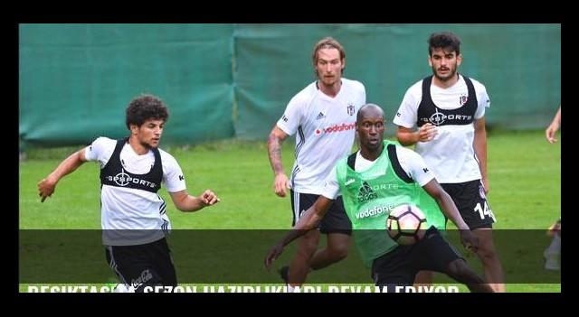Beşiktaş'ta sezon hazırlıkları devam ediyor