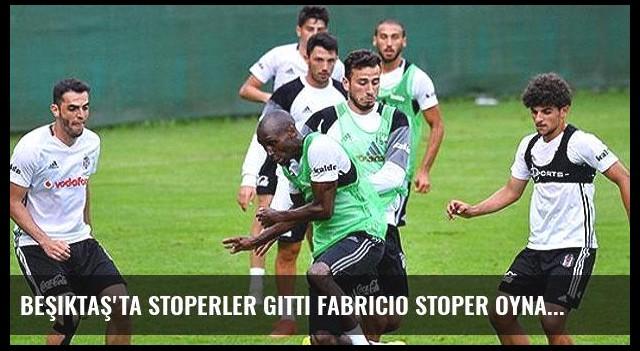 Beşiktaş'ta stoperler gitti Fabricio stoper oynadı