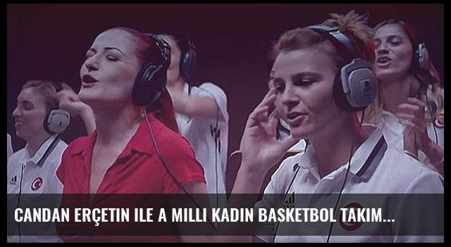 Candan Erçetin ile A Milli Kadın Basketbol Takımımız'dan Olimpiyat şarkısı!