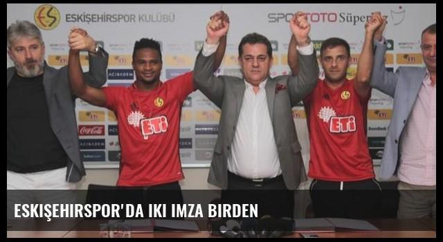 Eskişehirspor'da iki imza birden