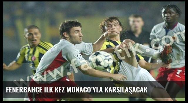 Fenerbahçe ilk kez Monaco'yla karşılaşacak