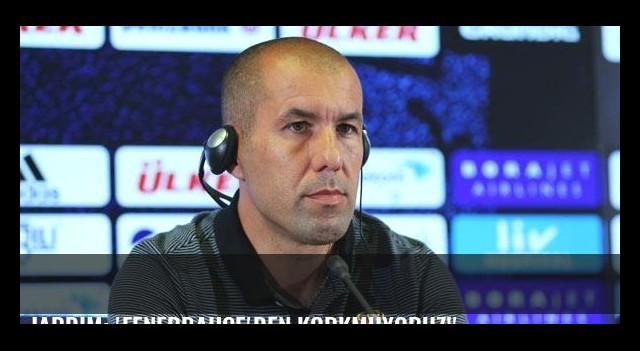 Jardim: 'Fenerbahçe'den korkmuyoruz!'