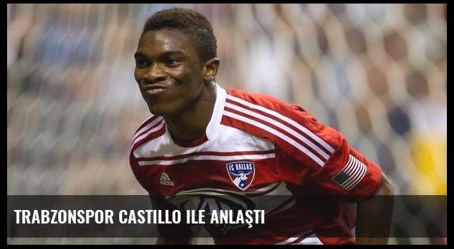 Trabzonspor Castillo ile anlaştı