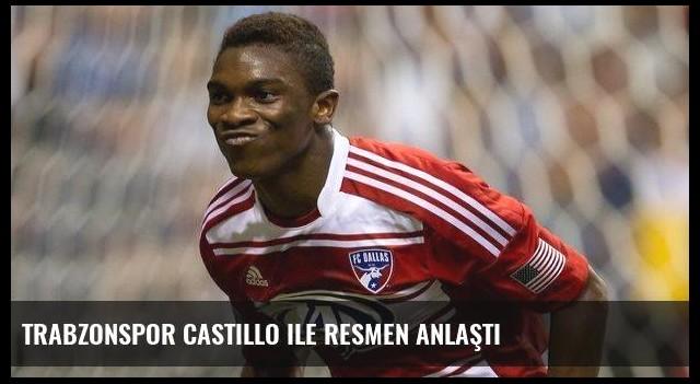 Trabzonspor Castillo ile resmen anlaştı