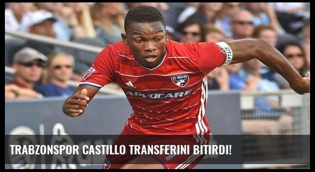 Trabzonspor Castillo transferini bitirdi!