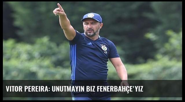 Vitor Pereira: Unutmayın biz Fenerbahçe'yiz