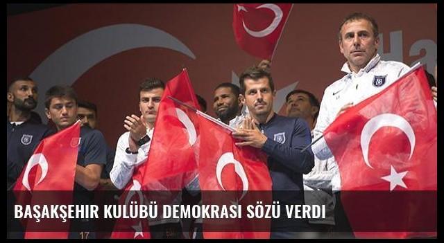 Başakşehir Kulübü demokrasi sözü verdi