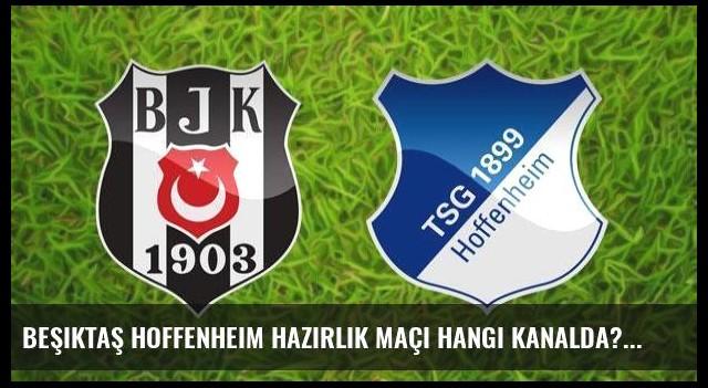 Beşiktaş Hoffenheim hazırlık maçı hangi kanalda?