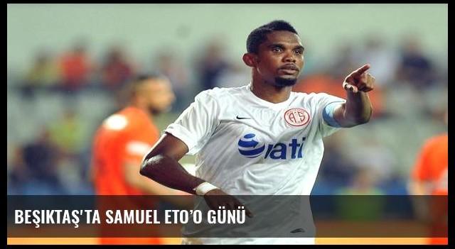 Beşiktaş'ta Samuel Eto'o günü
