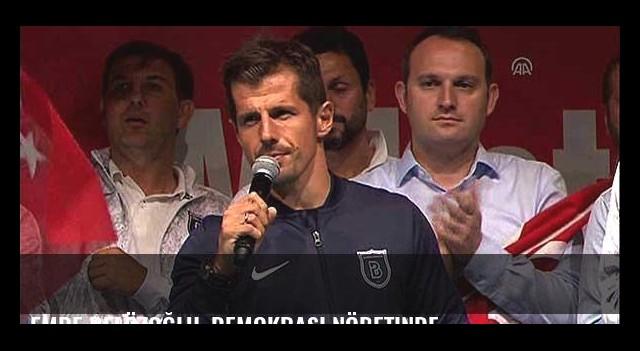 Emre Belözoğlu, Demokrasi nöbetinde...