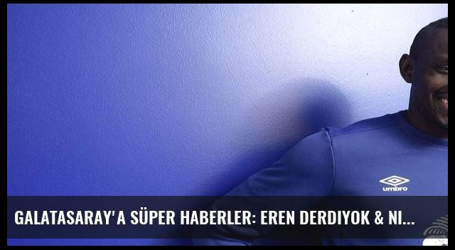 Galatasaray'a süper haberler: Eren Derdiyok & Niasse