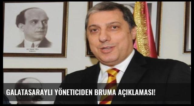 Galatasaraylı yöneticiden Bruma açıklaması!