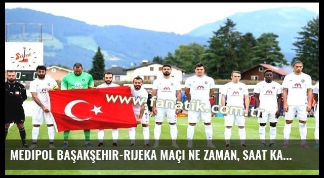Medipol Başakşehir-Rijeka maçı ne zaman, saat kaçta, hangi kanalda?