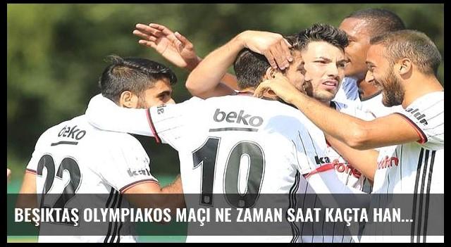Beşiktaş Olympiakos maçı ne zaman saat kaçta hangi kanalda?