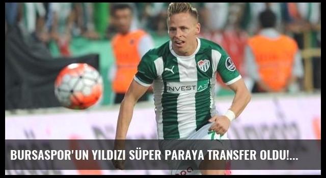 Bursaspor'un yıldızı süper paraya transfer oldu!