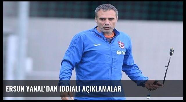 Ersun Yanal'dan iddialı açıklamalar