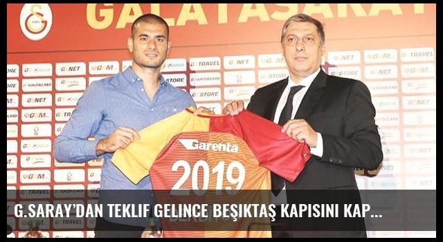G.Saray'dan teklif gelince Beşiktaş kapısını kapattım