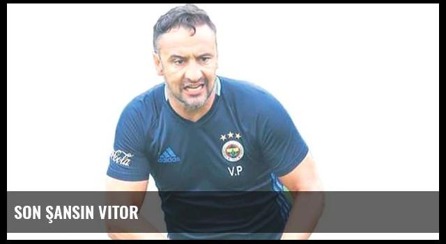 Son şansın Vitor