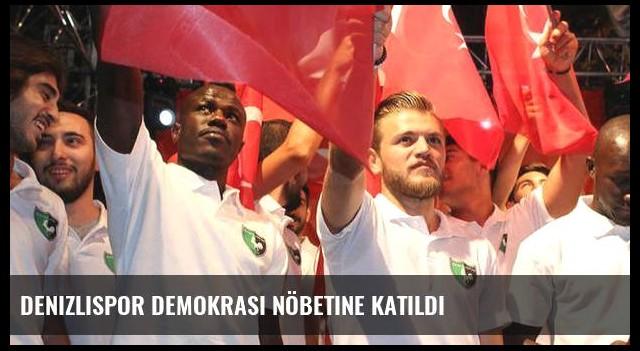 Denizlispor demokrasi nöbetine katıldı