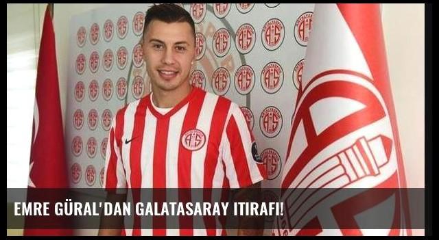 Emre Güral'dan Galatasaray itirafı!