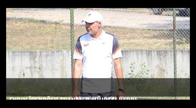 Engin İpekoğlu transfer müjdesi verdi